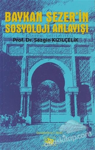 BAYKAN SEZER'İN SOSYOLOJİ ANLAYIŞI (  )
