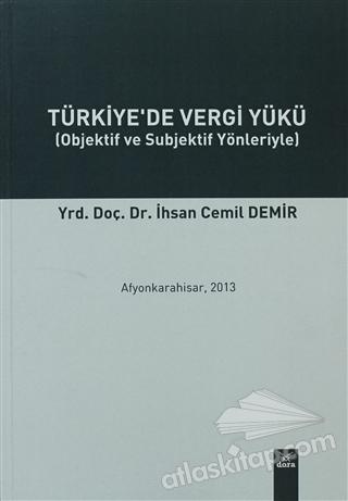 TÜRKİYE'DE VERGİ YÜKÜ ( OBJEKTİF VE SUBJEKTİF YÖNLERİYLE )