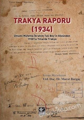 TRAKYA RAPORU 1934 ( UMUMİ MÜFETTİŞ İBRAHİM TALİ BEY'İN GÖZÜNDEN 1930'LU YILLARDA TÜRKİYE )