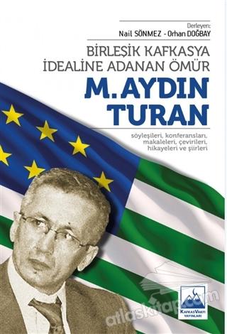 BİRLEŞİK KAFKASYA İDEALİNE ADANAN ÖMÜR M. AYDIN TURAN (  )