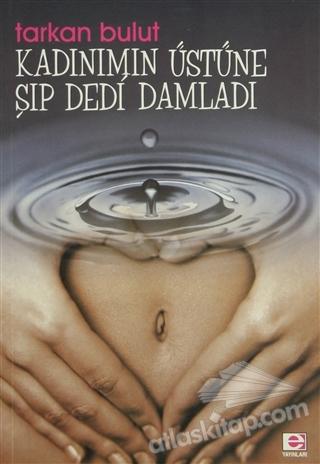 KADINIMIN ÜSTÜNE ŞIP DEDİ DAMLADI (  )