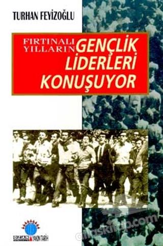 FIRTINALI YILLARIN GENÇLİK LİDERLERİ KONUŞUYOR (  )