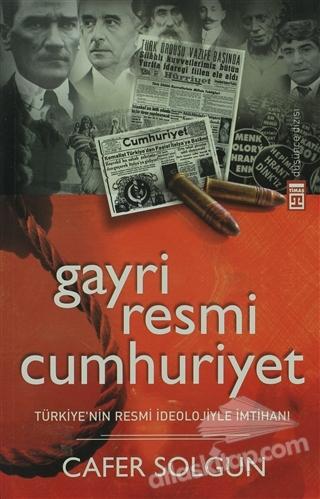 GAYRİRESMİ CUMHURİYET ( TÜRKİYE'NİN RESMİ İDEOLOJİYLE İMTİHANI )