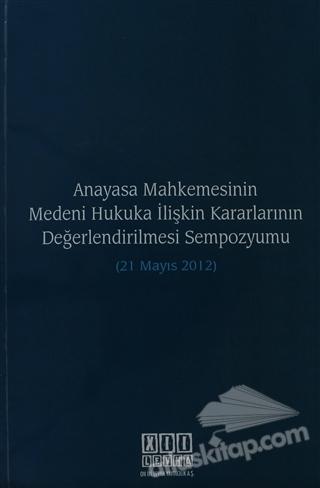 ANAYASA MAHKEMESİNİN MEDENİ HUKUKA İLİŞKİN KARARLARININ DEĞERLENDİRİLMESİ SEMPOZYUMU  (21 MAYIS 2012) (  )