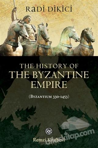 THE HİSTORY OF THE BYZANTİNE EMPİRE (BYZANTİUM 330-1453) (  )