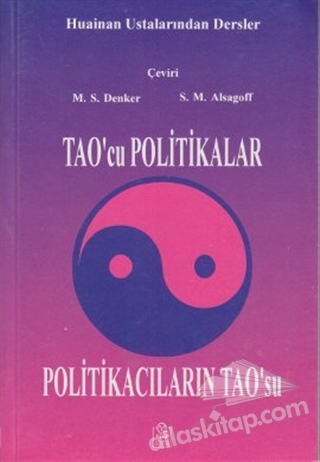 TAO'CU POLİTİKALAR YA DA POLİTİKACILARIN TAO'SU HUAİNAN USTALARINDAN DERSLER (  )