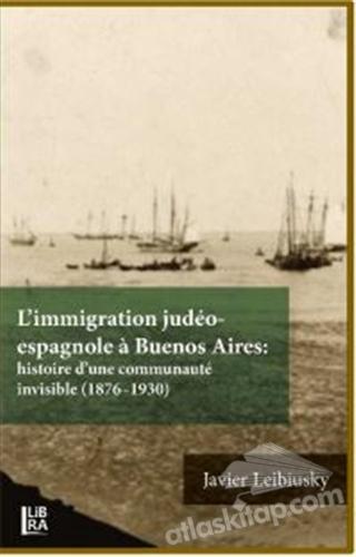 L'İMMİGRATİON JUDEO-ESPAGNOLE A BUENOS AİRES: HİSTOİRE D'UNE COMMUNAUTE İNVİSİBLE (1876-1930) (  )