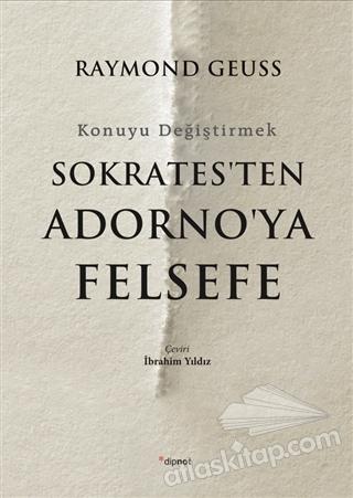 SOKRATES'TEN ADORNO'YA FELSEFE ( KONUYU DEĞİŞTİRMEK )
