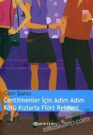 CENTİLMENLER İÇİN ADIM ADIM KÖTÜ KIZLARLA FLÖRT REHBERİ (  )