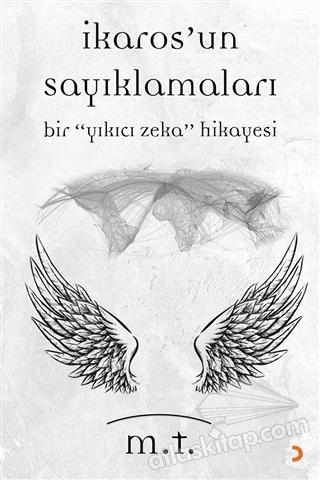 "İKAROS'UN SAYIKLAMALARI ( BİR ""YIKICI ZEKA""HİKAYESİ )"