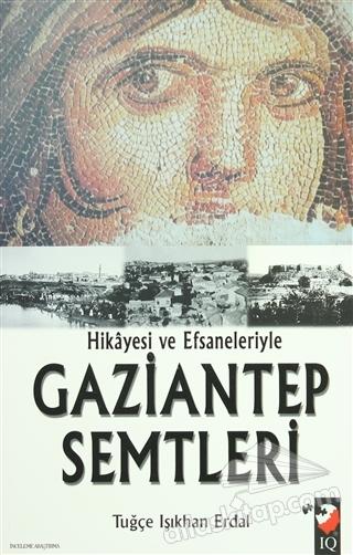 HİKAYESİ VE EFSANELERİYLE GAZİANTEP SEMTLERİ (  )
