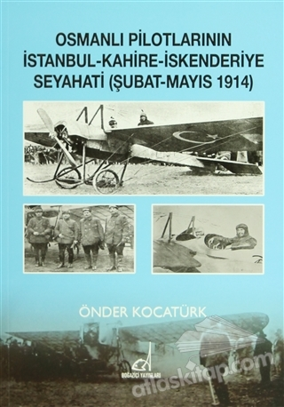 OSMANLI PİLOTLARININ İSTANBUL - KAHİRE - İSKENDERİYE SEYAHATİ (ŞUBAT - MAYIS 1914) (  )