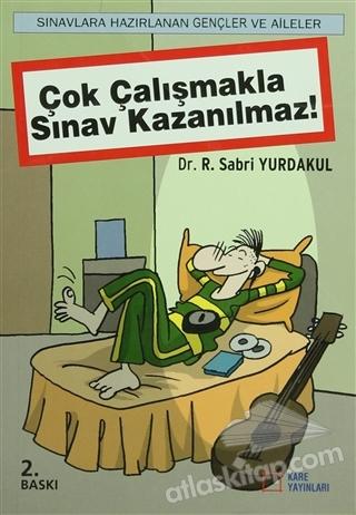 ÇOK ÇALIŞMAKLA SINAV KAZANILMAZ! (  )
