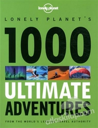 1000 ULTİMATE ADVENTURES ( LONELY PLANET TRAVEL REFERENCE )