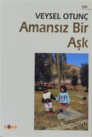 AMANSIZ BİR AŞK ( ŞİİRLER )