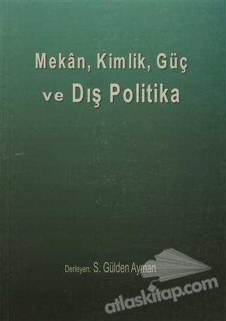 MEKAN, KİMLİK, GÜÇ VE DIŞ POLİTİKA (  )