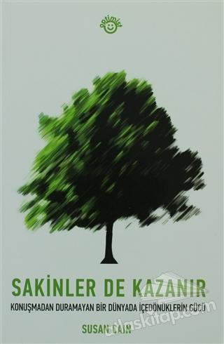 SAKİNLER DE KAZANIR ( KONUŞMADAN DURAMAYAN BİR DÜNYADA İÇEDÖNÜKLERİN GÜCÜ )
