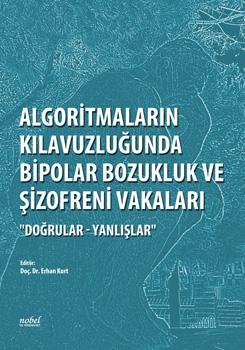 """ALGORİTMALARIN KILAVUZLUĞUNDA BİPOLAR BOZUKLUK VE ŞİZOFRENİ VAKALARI """"DOĞRULAR - YANLIŞLAR"""" ( ALGORİTMALARIN KILAVUZLUĞUNDA BİPOLAR BOZUKLUK VE ŞİZOFRENİ VAKALARI """"DOĞRULAR - YANLIŞLAR"""" )"""