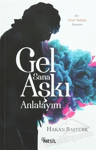 GEL SANA AŞKI ANLATIYIM ( BİR EMİR SULTAN ROMANI )