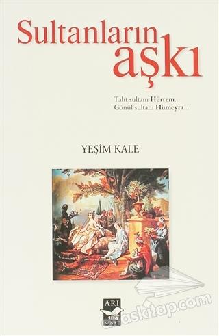 SULTANLARIN AŞKI ( TAHT SULTANI HÜRREM...<BR> GÖNÜL SULTANI HÜMEYRA... )