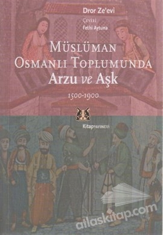 MÜSLÜMAN OSMANLI TOPLUMUNDA ARZU VE AŞK 1500-1900 (  )