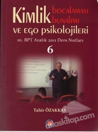 KİMLİK BOCALAMASI BUNALIMI VE EGO PSİKOLOJİLERİ 6 ( 10. BPT ARALIK 2011 DERS NOTLARI )