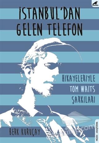 İSTANBUL'DAN GELEN TELEFON ( HİKAYELERİYLE TOM WAİTS ŞARKILARI )