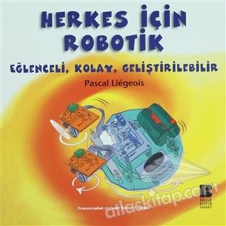 HERKES İÇİN ROBOTİK ( EĞLENCELİ, KOLAY, GELİŞTİRİLEBİLİR )