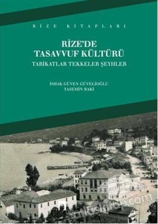 RİZE'DE TASAVVUF KÜLTÜRÜ ( TARİKATLAR TEKKELER ŞEYHLER )