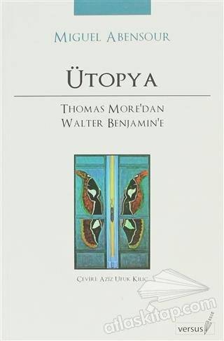 ÜTOPYA ( THOMAS MORE'DAN WALTER BENJAMİN'E )