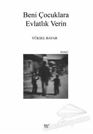 BENİ ÇOCUKLARA EVLATLIK VERİN (  )