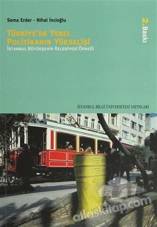 TÜRKİYE'DE YEREL POLİTİKANIN YÜKSELİŞİ ( İSTANBUL BÜYÜKŞEHİR BELEDİYESİ ÖRNEĞİ 1984-2004 )