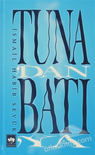 TUNA'DAN BATI'YA ( TUNA'DAN ÖNCE - TUNA YOLUNDA - TUNA'DAN SONRA - DÖNÜŞ )