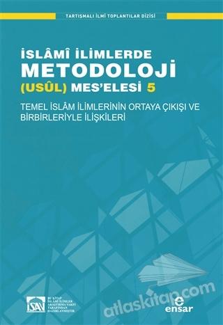 İSLAMİ İLİMLERDE METODOLOJİ USÜL MES'ELESİ - 5 ( TEMEL İSLâM İLİMLERİNİN ORTAYA ÇIKIŞI VE BİRBİRLERİYLE İLİŞKİLERİ )