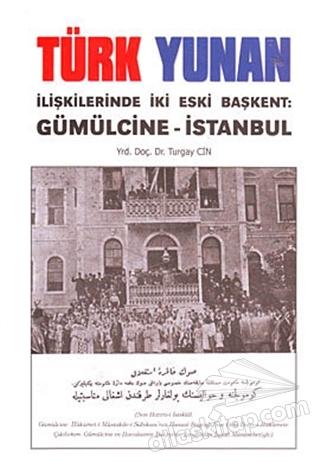 TÜRK YUNAN İLİŞKİLERİNDE İKİ ESKİ BAŞKENT: GÜMÜLCİNE - İSTANBUL (  )