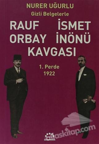 GİZLİ BELGELERLE RAUF ORBAY İSMET İNÖNÜ KAVGASI 1. PERDE 1922 (  )