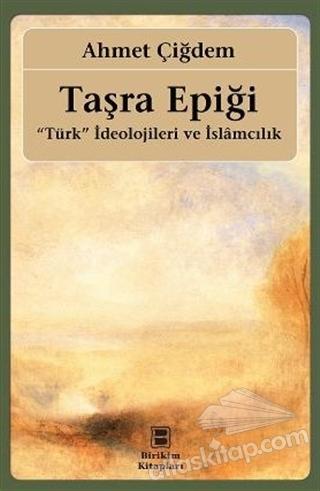 """TAŞRA EPİĞİ ( """"TÜRK"""" İDEOLOJİLERİ VE İSLAMCILIK )"""