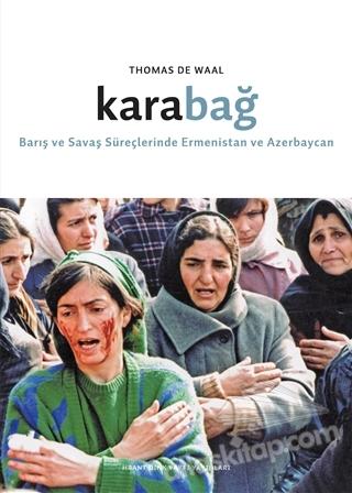 KARABAĞ ( BARIŞ VE SAVAŞ SÜREÇLERİNDE ERMENİSTAN VE AZERBAYCAN )