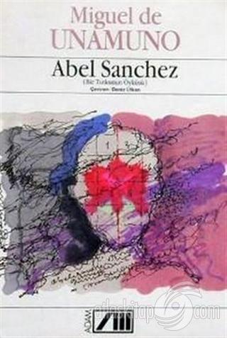 ABEL SANCHEZ ( BİR TUTKUNUN ÖYKÜSÜ )
