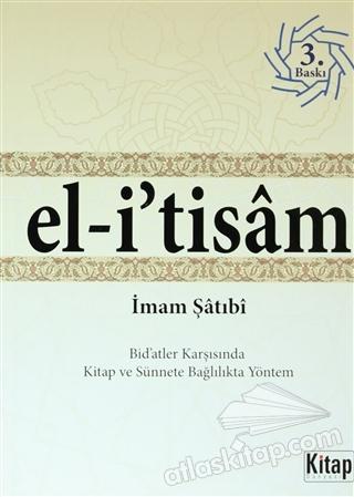 EL-İ'TİSAM ( BİD'ATLER KARŞISINDA KİTAP VE SÜNNETE BAĞLILIKTA YÖNTEM )