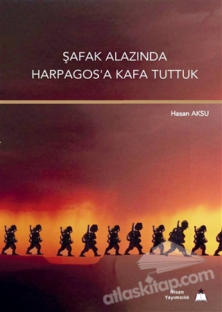 ŞAFAK ALAZINDA HARPAGOS'A KAFA TUTTUK (  )