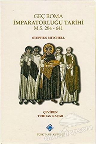 GEÇ ROMA İMPARATORLUĞU TARİHİ ( M. S. 284 - 641 )