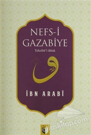 NEFS-İ GAZABİYE ( TEHZİBÜ'L AHLAK MEV'İZE-İ HASENE NEFS-İ NATIKA )