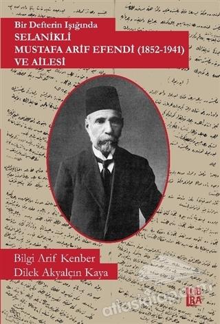 BİR DEFTERİN IŞIĞINDA SELANİKLİ MUSTAFA ARİF EFENDİ (1852-1941) VE AİLESİ (  )