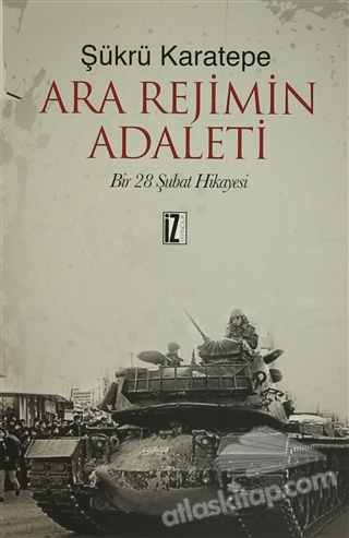 ARA REJİMİN ADALETİ ( BİR 28 ŞUBAT HİKAYESİ )