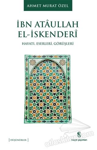 İBN ATAULLAH EL-İSKENDERİ ( HAYATI, ESERLERİ, GÖRÜŞLERİ )