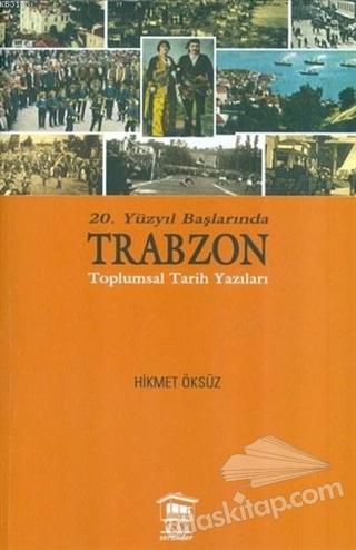 20. YÜZYIL BAŞLARINDA TRABZON TOPLUMSAL TARİH YAZILARI (  )