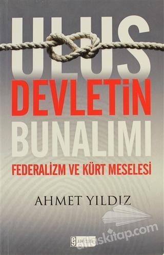 ULUS DEVLETİN BUNALIMI ( TÜRKİYE'DE FEDERALİZM VE KÜRT MESELESİ )