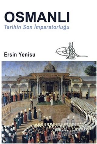 OSMANLI - TARİHİN SON İMPARATORLUĞU (  )