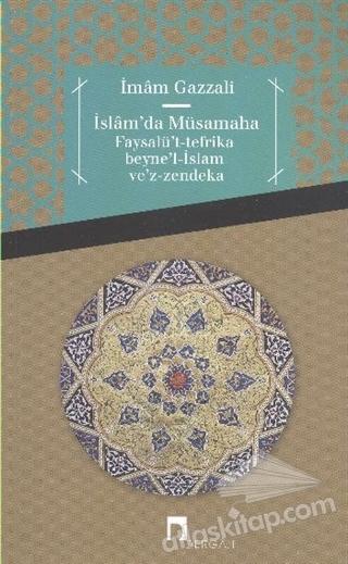 İSLAM'DA MÜSAMAHA FAYSALÜ'T-TEFRİKA BEYNE'L-İSLAM VE'Z-ZENDEKA (  )
